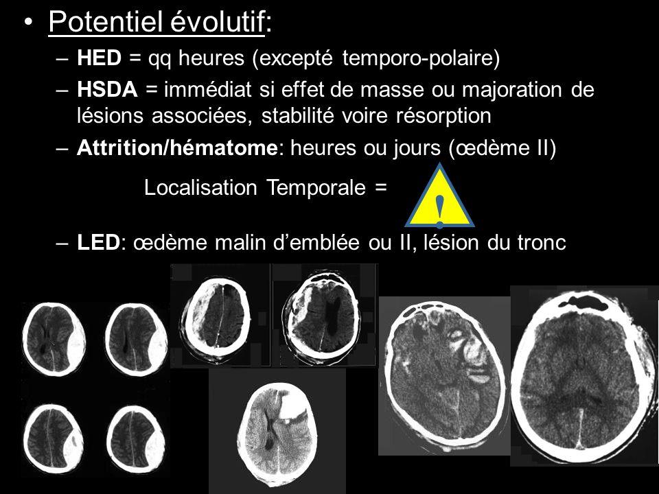 Potentiel évolutif: –HED = qq heures (excepté temporo-polaire) –HSDA = immédiat si effet de masse ou majoration de lésions associées, stabilité voire