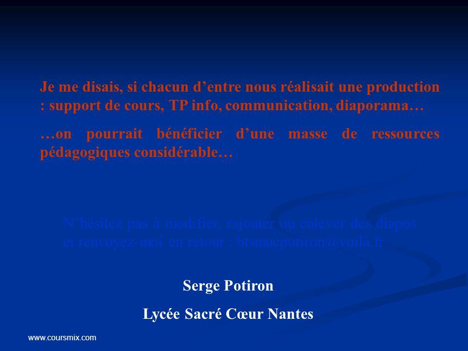 www.coursmix.com Serge Potiron Lycée Sacré Cœur Nantes Nhésitez pas à modifier, rajouter ou enlever des diapos et renvoyez-moi en retour : btsmucpotir