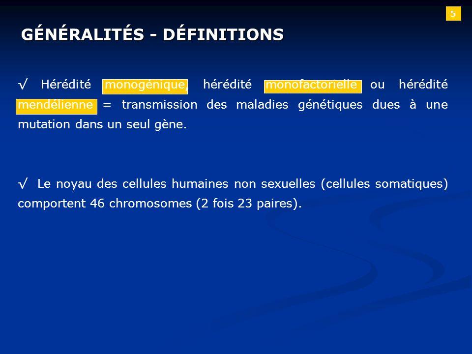 5 GÉNÉRALITÉS - DÉFINITIONS Hérédité monogénique, hérédité monofactorielle ou hérédité mendélienne = transmission des maladies génétiques dues à une m