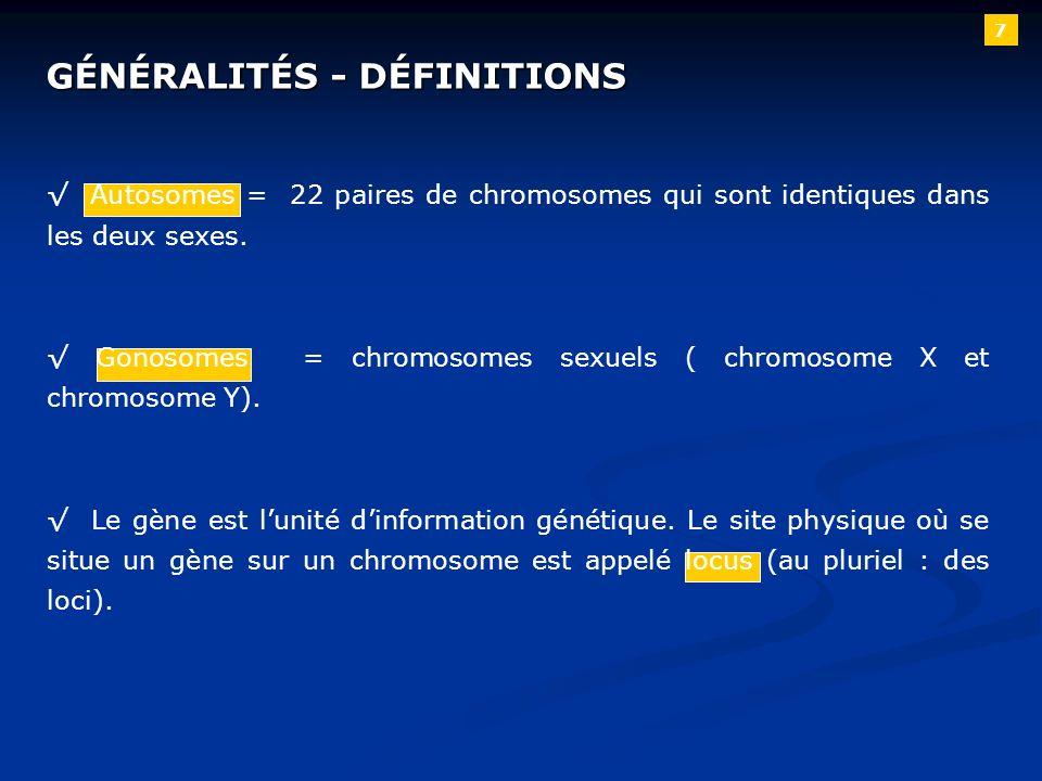 7 Autosomes = 22 paires de chromosomes qui sont identiques dans les deux sexes. Gonosomes = chromosomes sexuels ( chromosome X et chromosome Y). Le gè