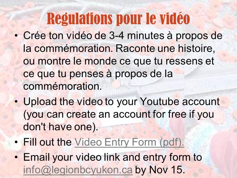 Regulations pour le vidéo Crée ton vidéo de 3-4 minutes à propos de la commémoration. Raconte une histoire, ou montre le monde ce que tu ressens et ce
