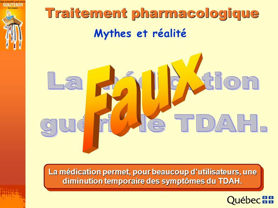 Mythes et réalité Traitement pharmacologique La médication permet, pour beaucoup dutilisateurs, une diminution temporaire des symptômes du TDAH.