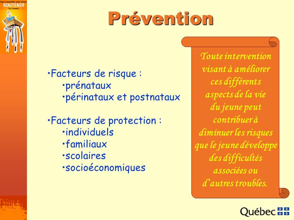 Prévention Facteurs de risque : prénataux périnataux et postnataux Facteurs de protection : individuels familiaux scolaires socioéconomiques Toute int