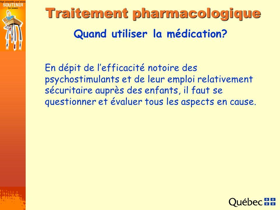 Quand utiliser la médication? Traitement pharmacologique En dépit de lefficacité notoire des psychostimulants et de leur emploi relativement sécuritai