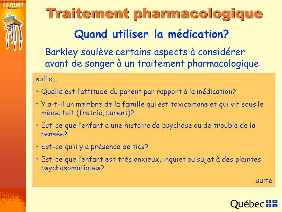 Quand utiliser la médication? Traitement pharmacologique Barkley soulève certains aspects à considérer avant de songer à un traitement pharmacologique
