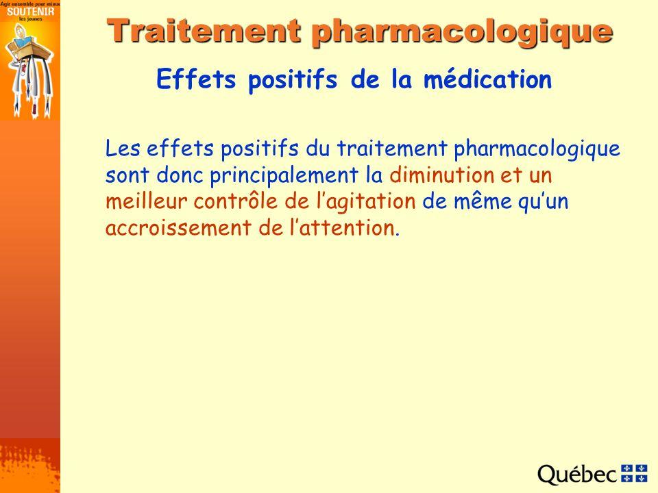 Effets positifs de la médication Traitement pharmacologique Les effets positifs du traitement pharmacologique sont donc principalement la diminution e