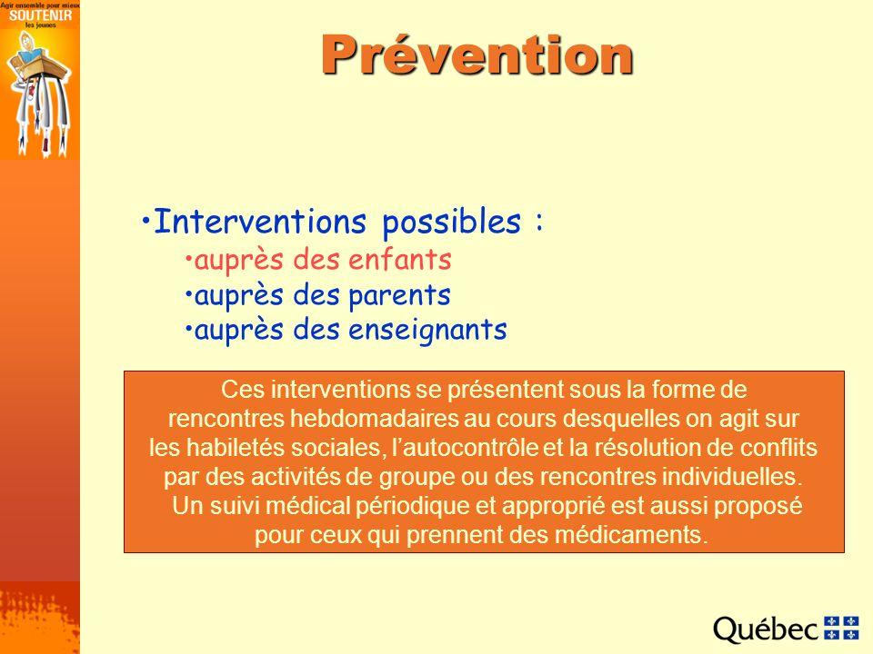 Prévention Interventions possibles : auprès des enfants auprès des parents auprès des enseignants Ces interventions se présentent sous la forme de ren