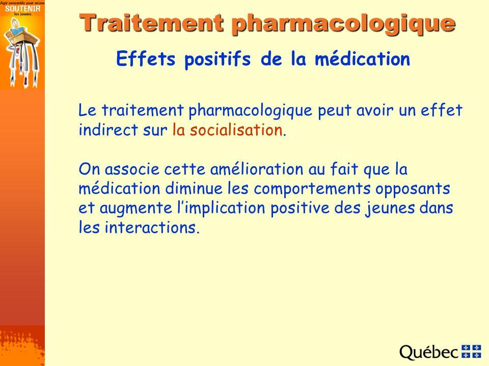 Effets positifs de la médication Traitement pharmacologique Le traitement pharmacologique peut avoir un effet indirect sur la socialisation. On associ