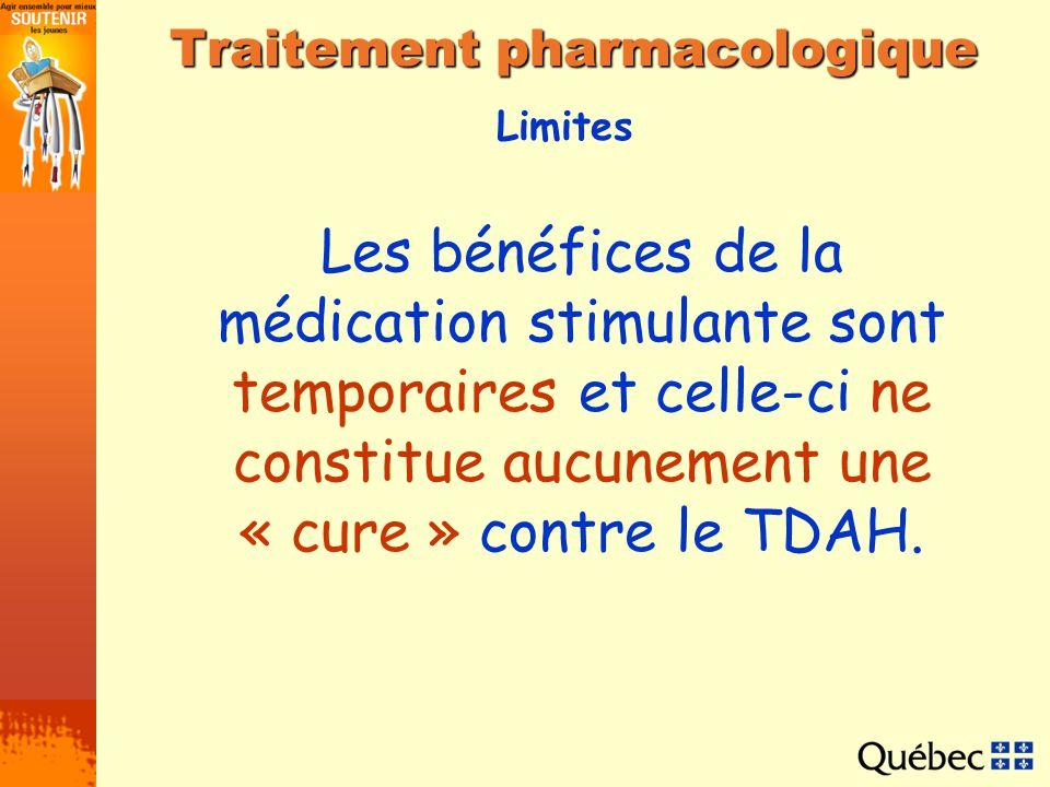 Limites Traitement pharmacologique Les bénéfices de la médication stimulante sont temporaires et celle ci ne constitue aucunement une « cure » contre