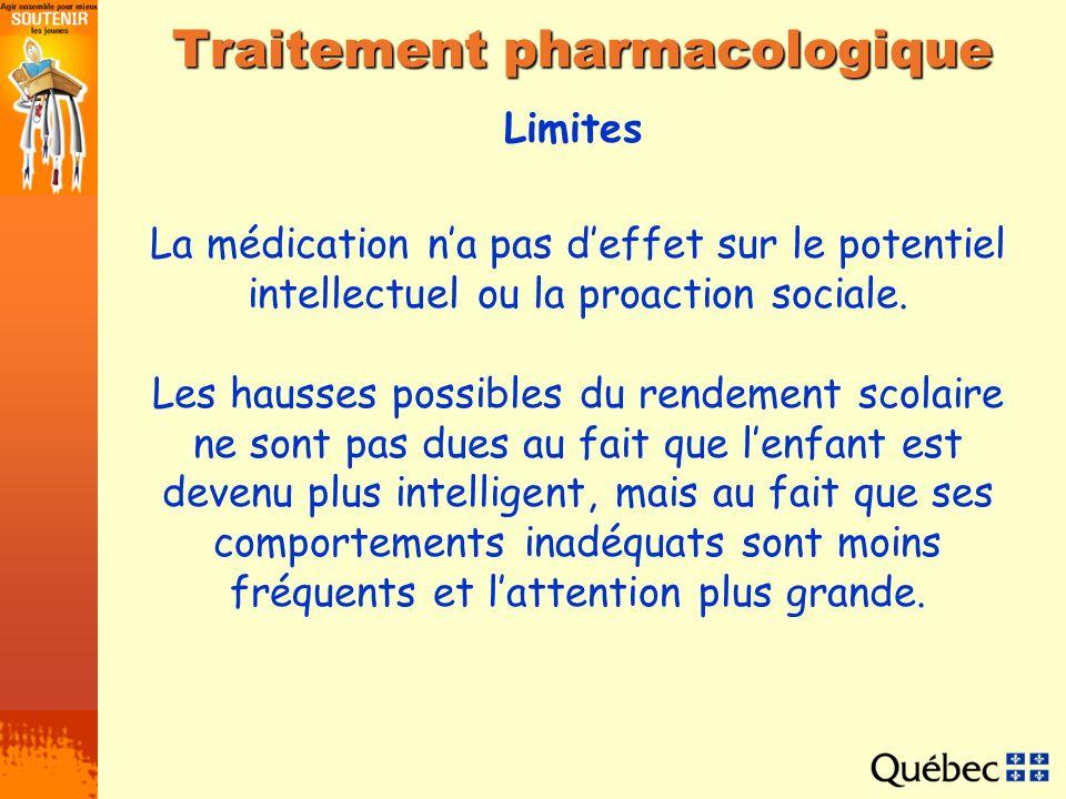 Limites Traitement pharmacologique La médication na pas deffet sur le potentiel intellectuel ou la proaction sociale. Les hausses possibles du rendeme