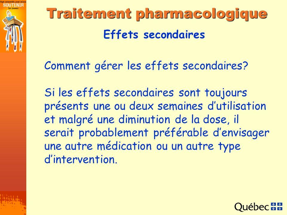 Effets secondaires Traitement pharmacologique Comment gérer les effets secondaires? Si les effets secondaires sont toujours présents une ou deux semai