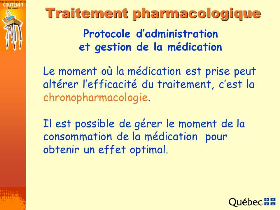 Protocole dadministration et gestion de la médication Traitement pharmacologique Le moment où la médication est prise peut altérer lefficacité du trai