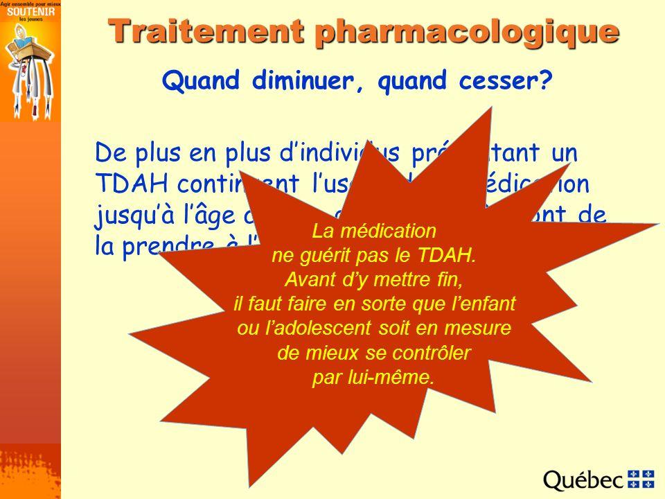 Quand diminuer, quand cesser? Traitement pharmacologique De plus en plus dindividus présentant un TDAH continuent lusage de la médication jusquà lâge