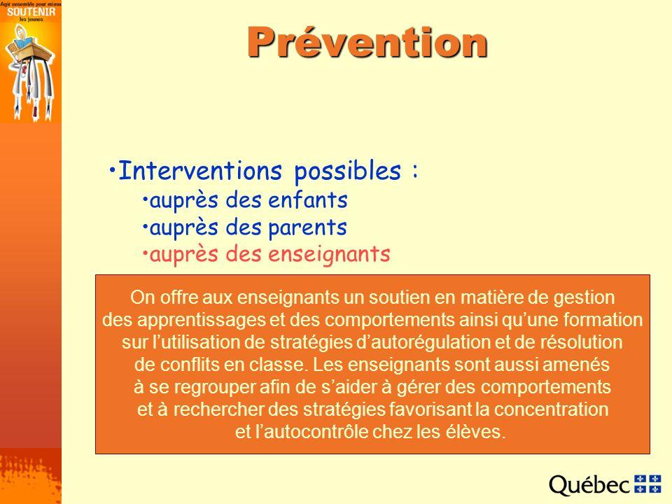 Prévention Interventions possibles : auprès des enfants auprès des parents auprès des enseignants On offre aux enseignants un soutien en matière de ge