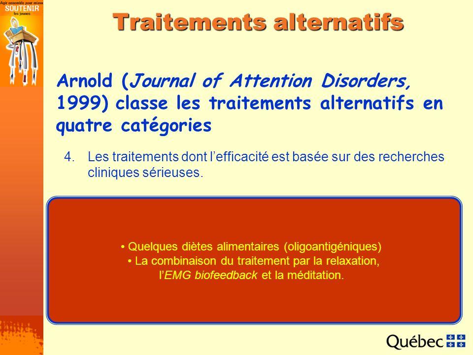 Traitements alternatifs 4.Les traitements dont lefficacité est basée sur des recherches cliniques sérieuses. Arnold (Journal of Attention Disorders, 1