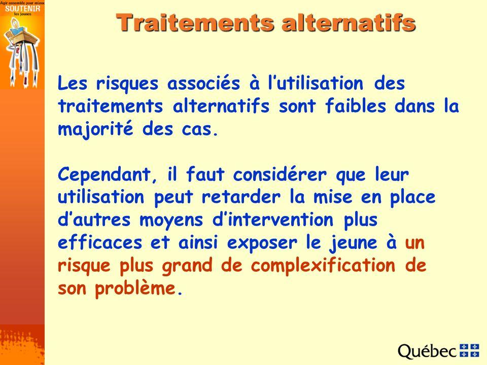 Traitements alternatifs Les risques associés à lutilisation des traitements alternatifs sont faibles dans la majorité des cas. Cependant, il faut cons