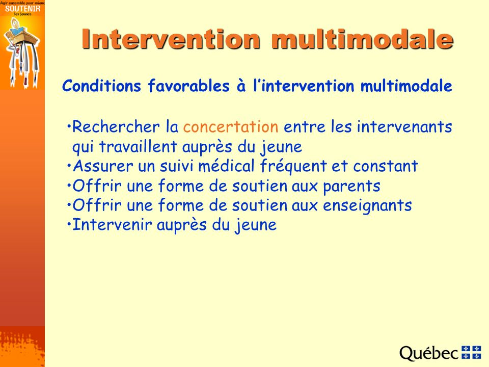 Intervention multimodale Conditions favorables à lintervention multimodale Rechercher la concertation entre les intervenants qui travaillent auprès du