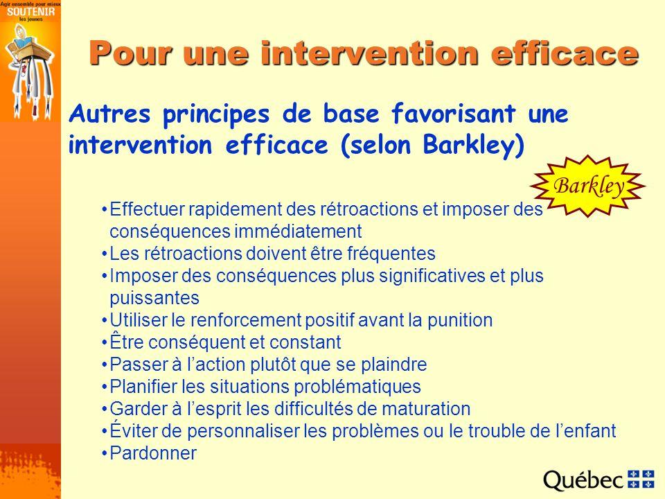 Pour une intervention efficace Autres principes de base favorisant une intervention efficace (selon Barkley) Effectuer rapidement des rétroactions et