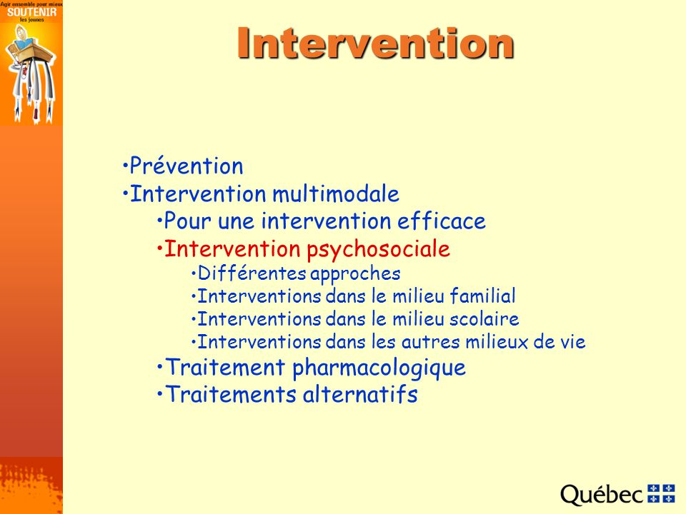 Intervention Prévention Intervention multimodale Pour une intervention efficace Intervention psychosociale Différentes approches Interventions dans le