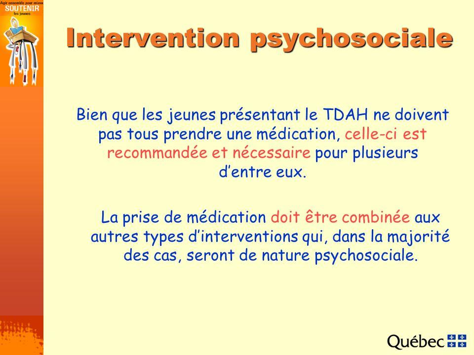Intervention psychosociale Bien que les jeunes présentant le TDAH ne doivent pas tous prendre une médication, celle-ci est recommandée et nécessaire p