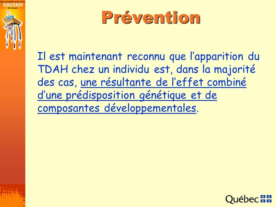 Prévention Il est maintenant reconnu que lapparition du TDAH chez un individu est, dans la majorité des cas, une résultante de leffet combiné dune pré