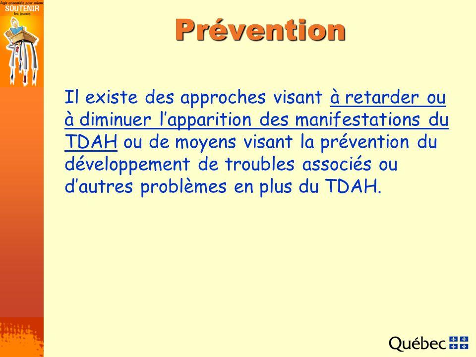 Prévention Il existe des approches visant à retarder ou à diminuer lapparition des manifestations du TDAH ou de moyens visant la prévention du dévelop