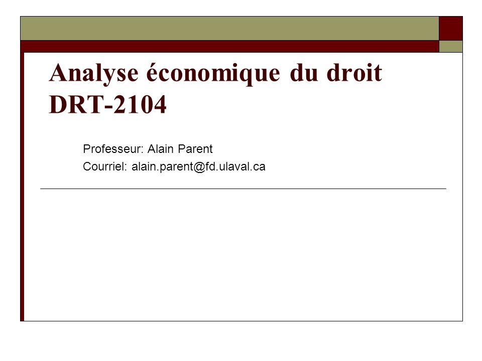 Analyse économique du droit DRT-2104 Professeur: Alain Parent Courriel: alain.parent@fd.ulaval.ca