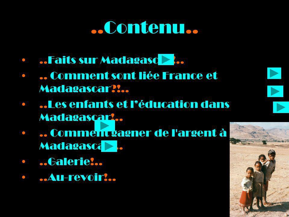 ..Contenu....Faits sur Madagascar!.... Comment sont liée France et Madagascar?!....Les enfants et léducation dans Madagascar!.... Comment gagner de l'