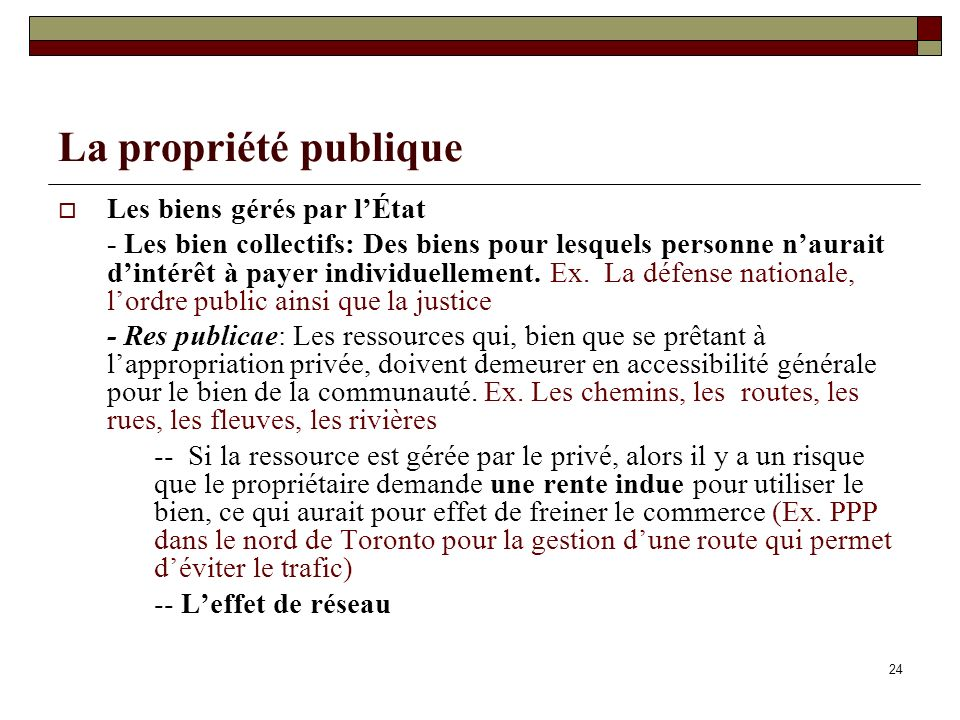 La propriété publique Les biens gérés par lÉtat - Les bien collectifs: Des biens pour lesquels personne naurait dintérêt à payer individuellement.
