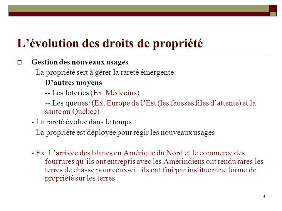 Lévolution des droits de propriété Gestion des nouveaux usages - La propriété sert à gérer la rareté émergente: Dautres moyens -- Les loteries (Ex.