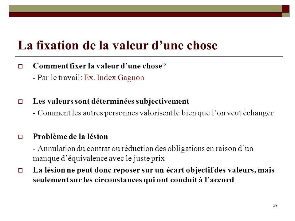 39 La fixation de la valeur dune chose Comment fixer la valeur dune chose? - Par le travail: Ex. Index Gagnon Les valeurs sont déterminées subjectivem