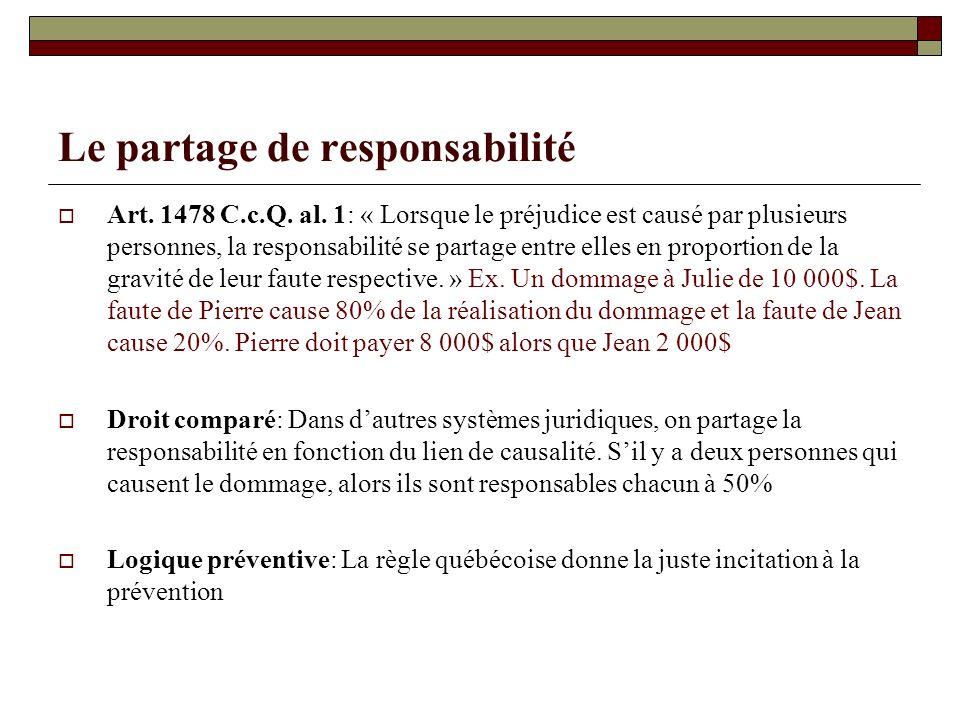Le partage de responsabilité Art. 1478 C.c.Q. al. 1: « Lorsque le préjudice est causé par plusieurs personnes, la responsabilité se partage entre elle