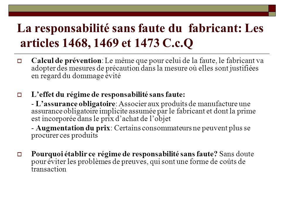La responsabilité sans faute du fabricant: Les articles 1468, 1469 et 1473 C.c.Q Calcul de prévention: Le même que pour celui de la faute, le fabrican