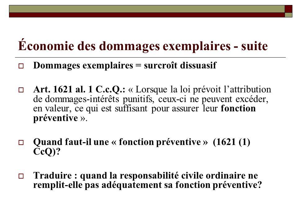 Économie des dommages exemplaires - suite Dommages exemplaires = surcroît dissuasif Art. 1621 al. 1 C.c.Q.: « Lorsque la loi prévoit lattribution de d