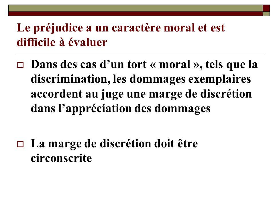 Le préjudice a un caractère moral et est difficile à évaluer Dans des cas dun tort « moral », tels que la discrimination, les dommages exemplaires acc
