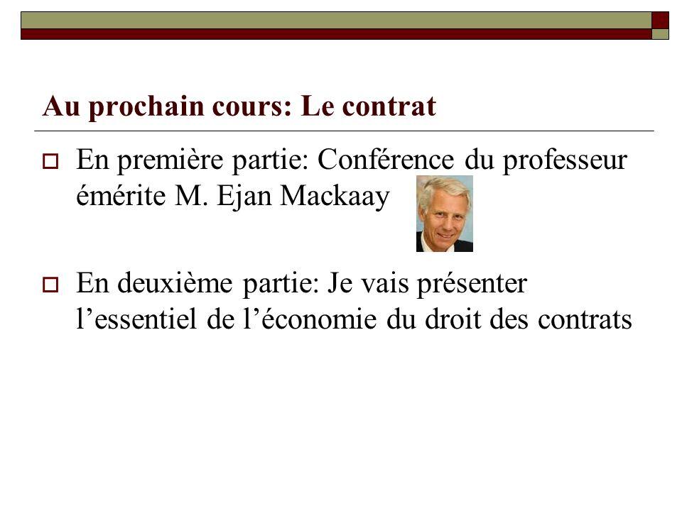 Au prochain cours: Le contrat En première partie: Conférence du professeur émérite M. Ejan Mackaay En deuxième partie: Je vais présenter lessentiel de