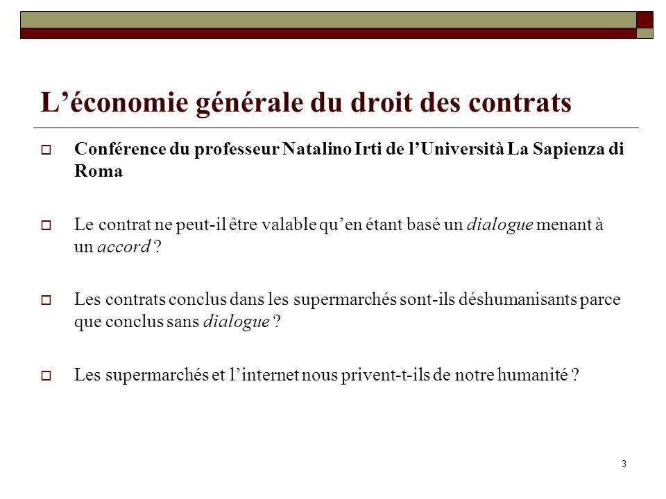 3 Léconomie générale du droit des contrats Conférence du professeur Natalino Irti de lUniversità La Sapienza di Roma Le contrat ne peut-il être valable quen étant basé un dialogue menant à un accord .