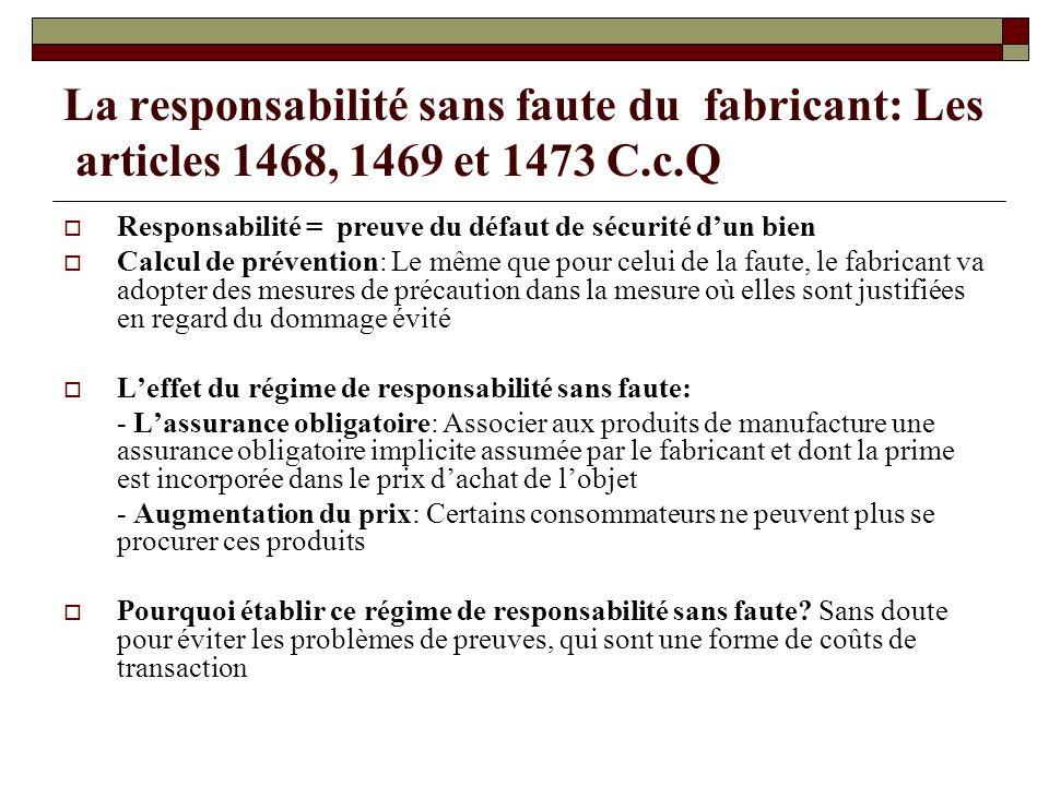 La responsabilité sans faute du fabricant: Les articles 1468, 1469 et 1473 C.c.Q Responsabilité = preuve du défaut de sécurité dun bien Calcul de prév