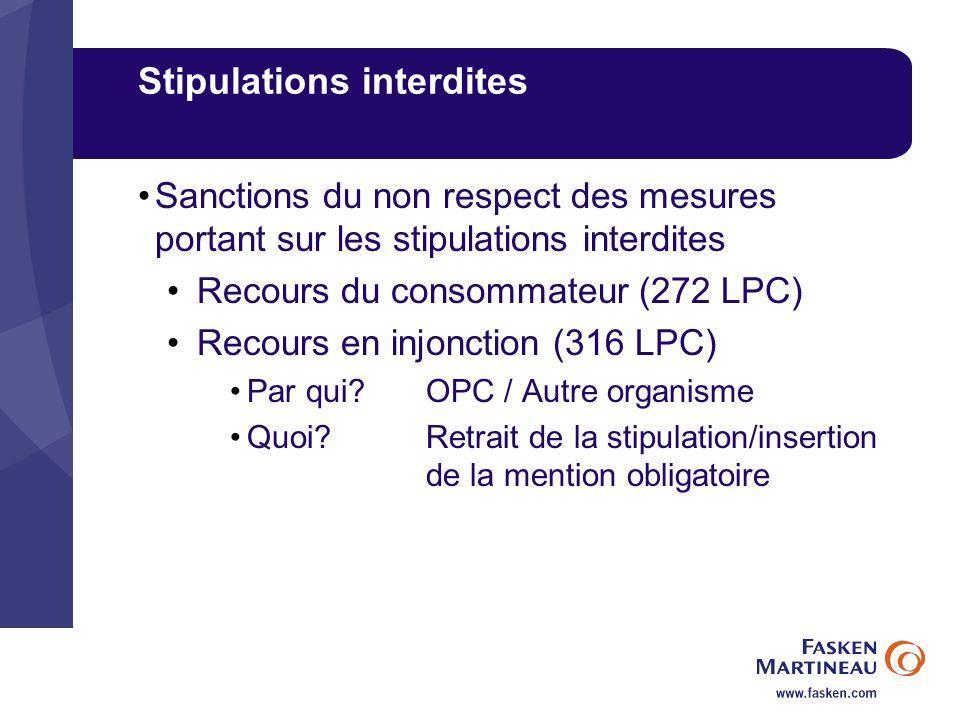 Stipulations interdites Sanctions du non respect des mesures portant sur les stipulations interdites Recours du consommateur (272 LPC) Recours en injonction (316 LPC) Par qui.