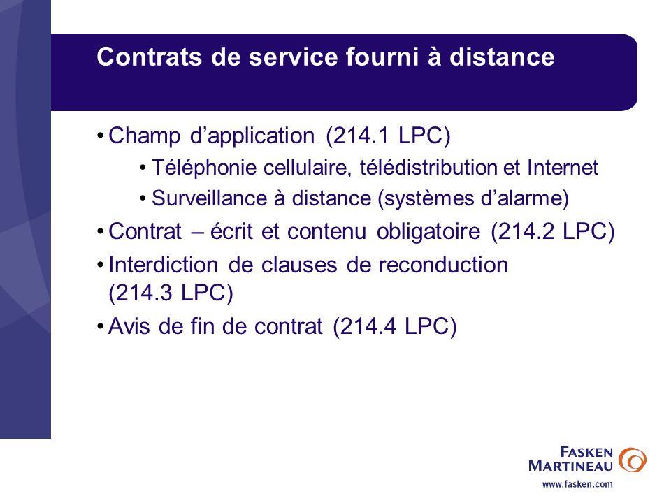 Champ dapplication (214.1 LPC) Téléphonie cellulaire, télédistribution et Internet Surveillance à distance (systèmes dalarme) Contrat – écrit et conte