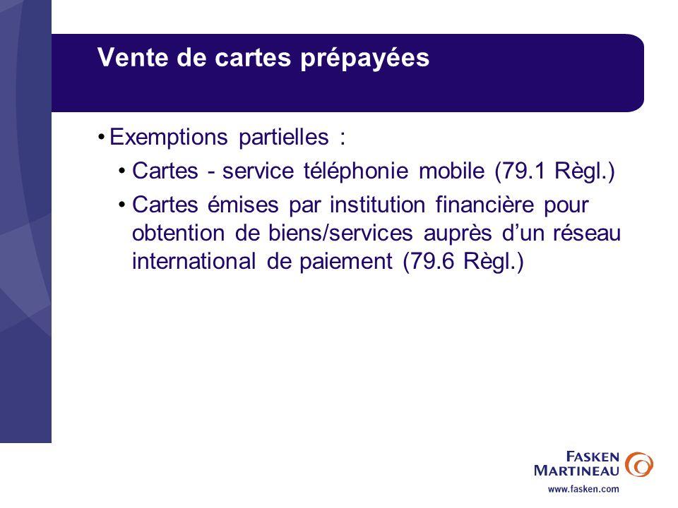 Vente de cartes prépayées Exemptions partielles : Cartes - service téléphonie mobile (79.1 Règl.) Cartes émises par institution financière pour obtent