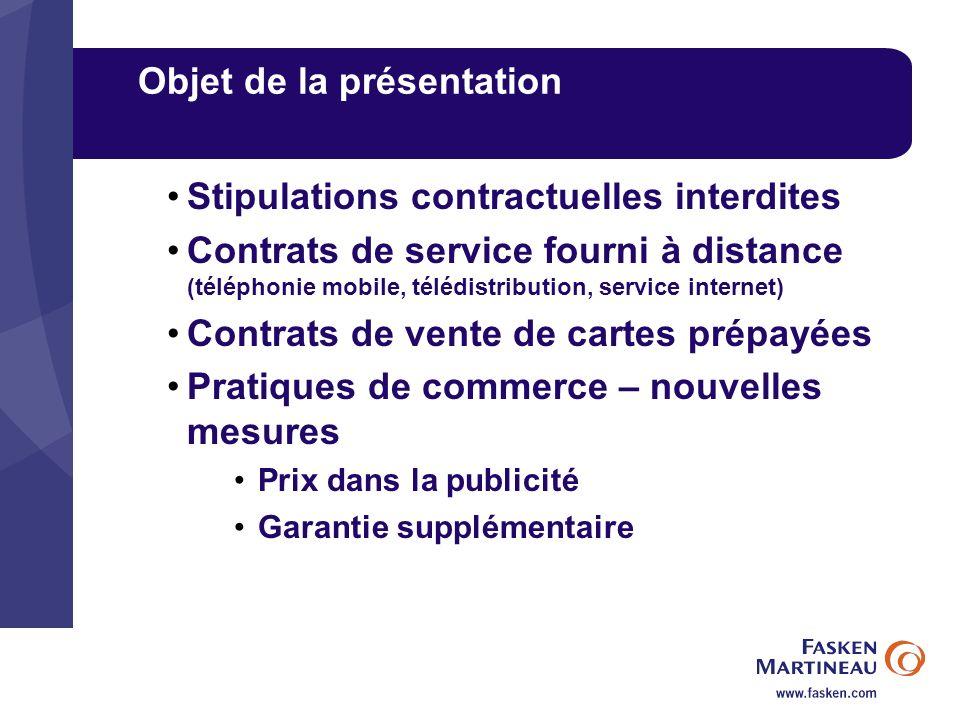 Objet de la présentation Stipulations contractuelles interdites Contrats de service fourni à distance (téléphonie mobile, télédistribution, service in
