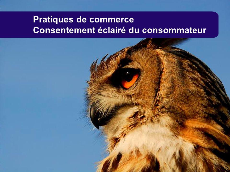Pratiques de commerce Consentement éclairé du consommateur