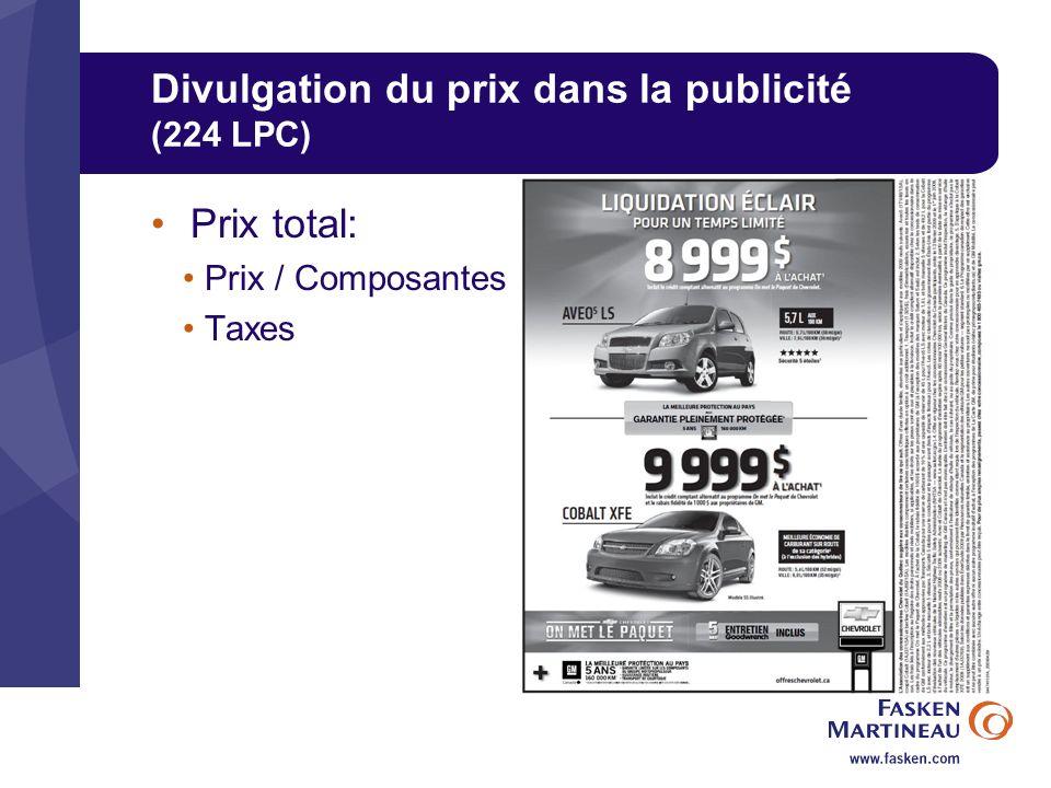 Divulgation du prix dans la publicité (224 LPC) Prix total: Prix / Composantes Taxes
