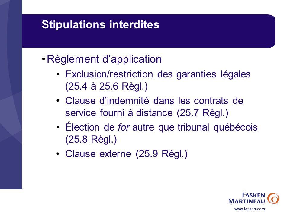 Stipulations interdites Règlement dapplication Exclusion/restriction des garanties légales (25.4 à 25.6 Règl.) Clause dindemnité dans les contrats de
