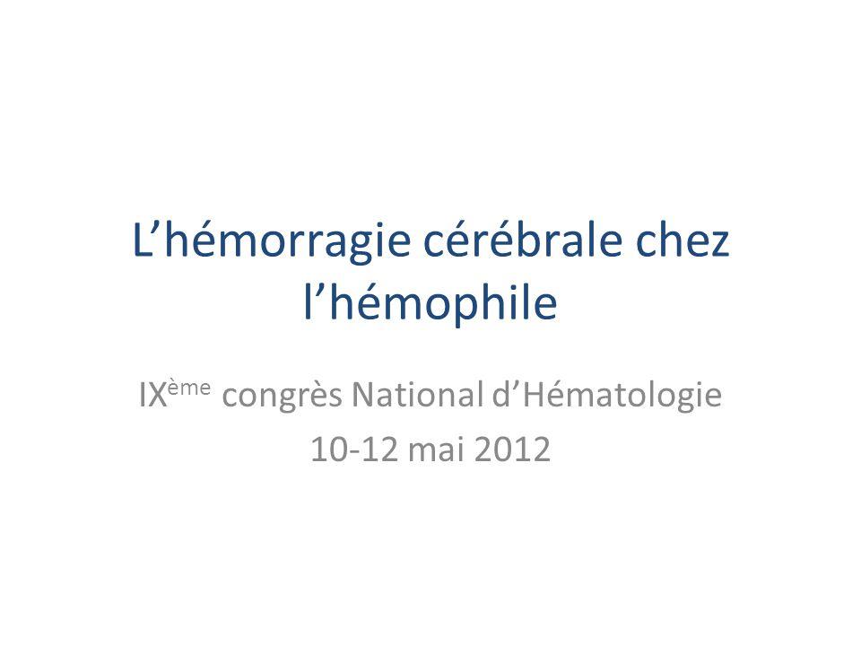 Lhémorragie cérébrale chez lhémophile IX ème congrès National dHématologie 10-12 mai 2012