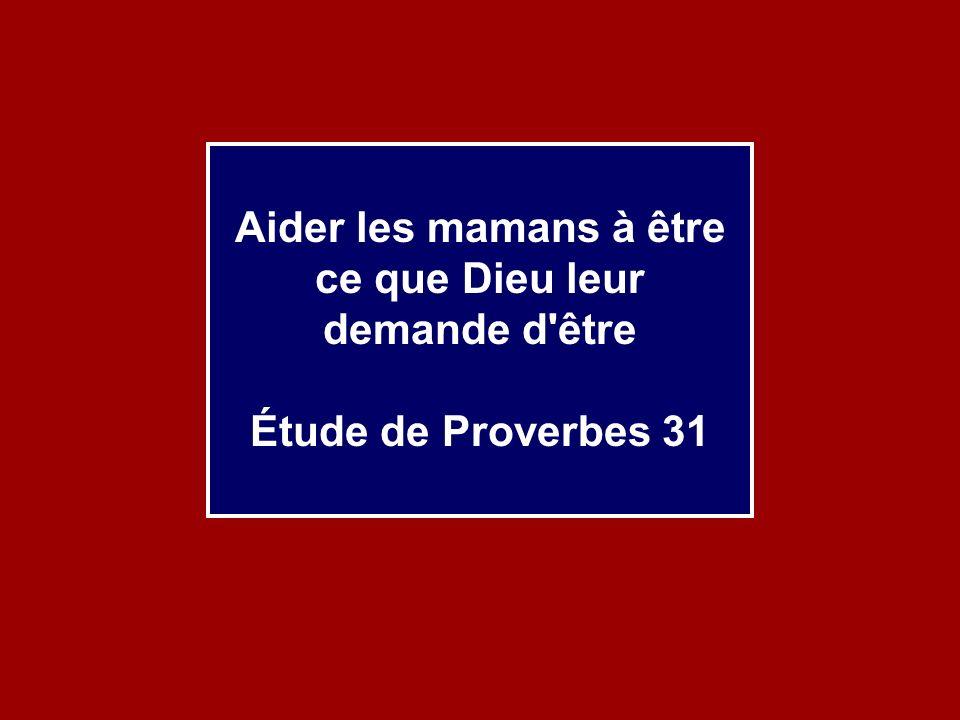 Proverbes 31.10-31 décrit les mille et une responsabilités des mamans.