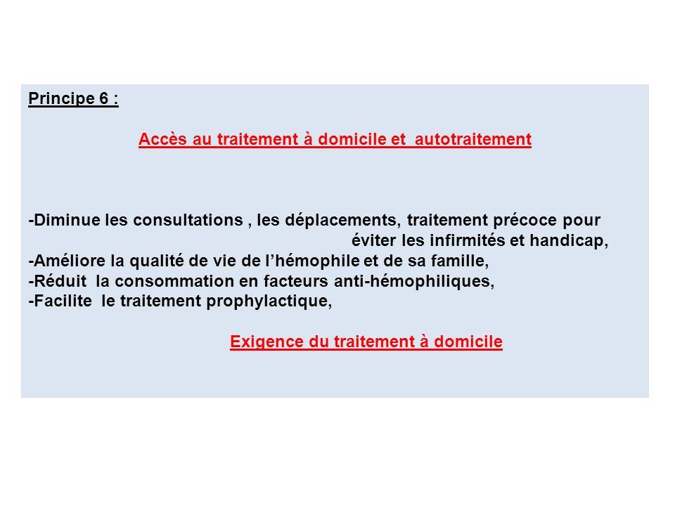 Principe 6 : Accès au traitement à domicile et autotraitement -Diminue les consultations, les déplacements, traitement précoce pour éviter les infirmi