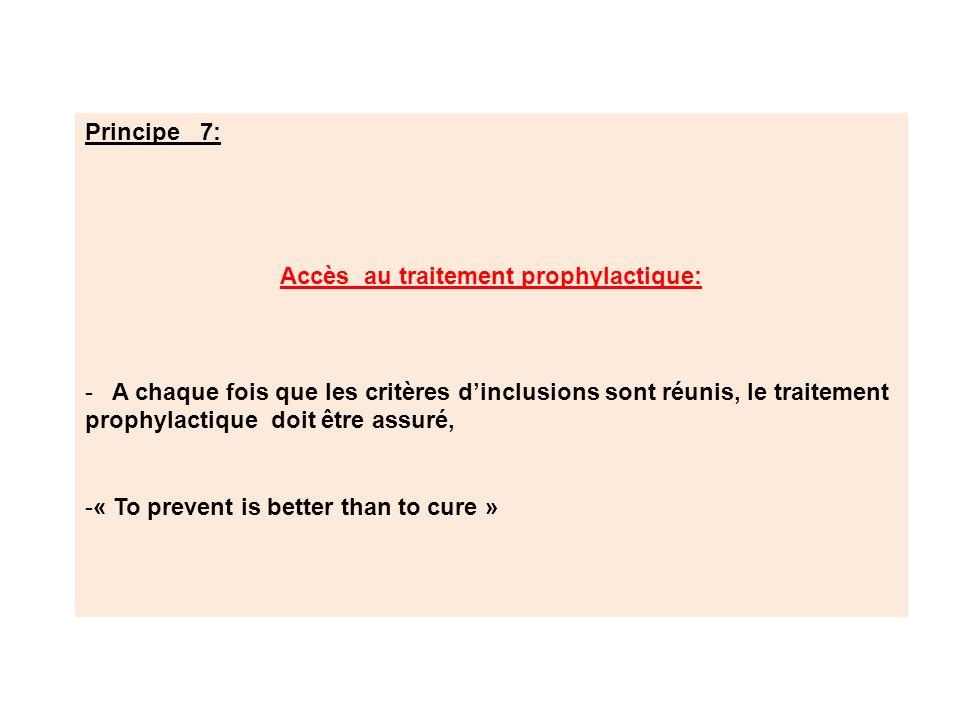 Principe 7: Accès au traitement prophylactique: - A chaque fois que les critères dinclusions sont réunis, le traitement prophylactique doit être assur