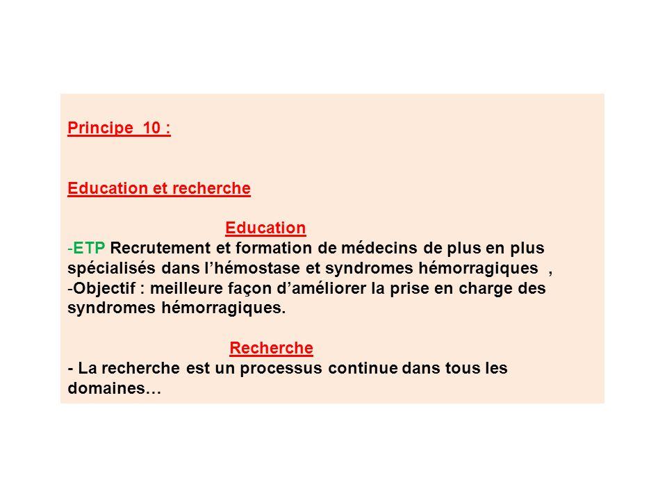 Principe 10 : Education et recherche Education -ETP Recrutement et formation de médecins de plus en plus spécialisés dans lhémostase et syndromes hémo